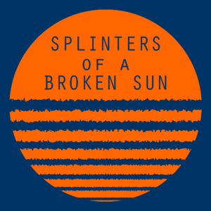 The Splinters of a Broken Sun logo is an orange circle on navy blue. The words Splinters of a Broken Sun are centered in the top half, while the bottom half has seven ragged horizontal lines slicing it into increasingly thinner slices.